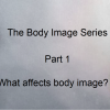 The Body Image Series – Part 1 – What affects body image?